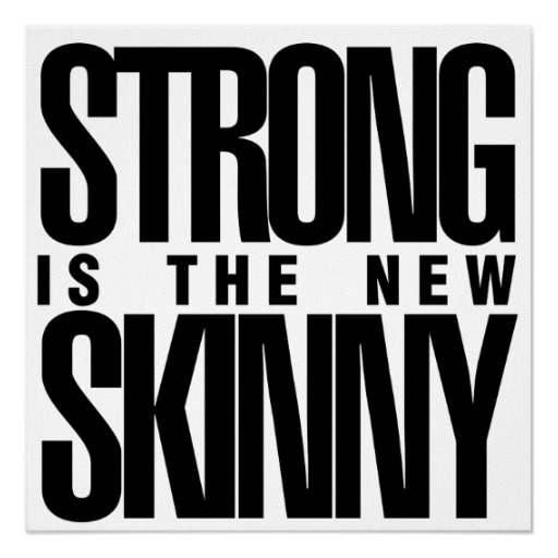 strong_is_the_new_skinny_print-r5b6bba7063bc4bca87550d9ae1567b8d_ems_8byvr_512